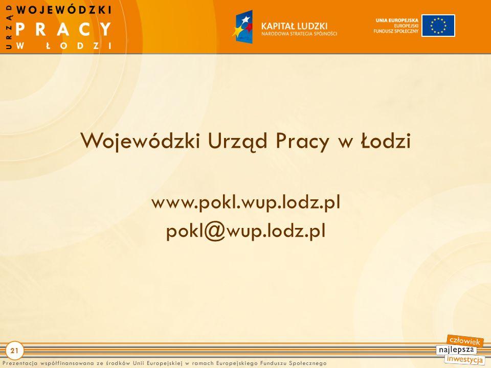 21 Wojewódzki Urząd Pracy w Łodzi www.pokl.wup.lodz.pl pokl@wup.lodz.pl