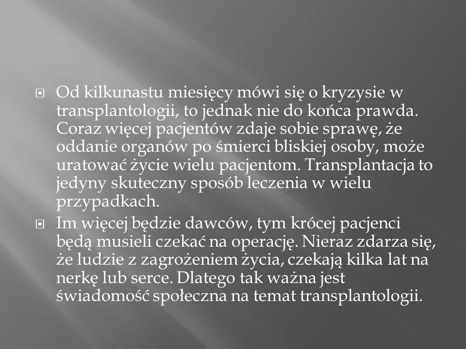 Od kilkunastu miesięcy mówi się o kryzysie w transplantologii, to jednak nie do końca prawda. Coraz więcej pacjentów zdaje sobie sprawę, że oddanie or