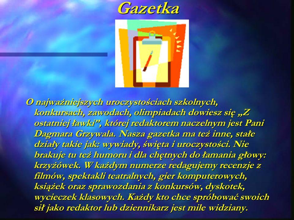 Gazetka O najważniejszych uroczystościach szkolnych, konkursach, zawodach, olimpiadach dowiesz się Z ostatniej ławki, której redaktorem naczelnym jest Pani Dagmara Grzywala.