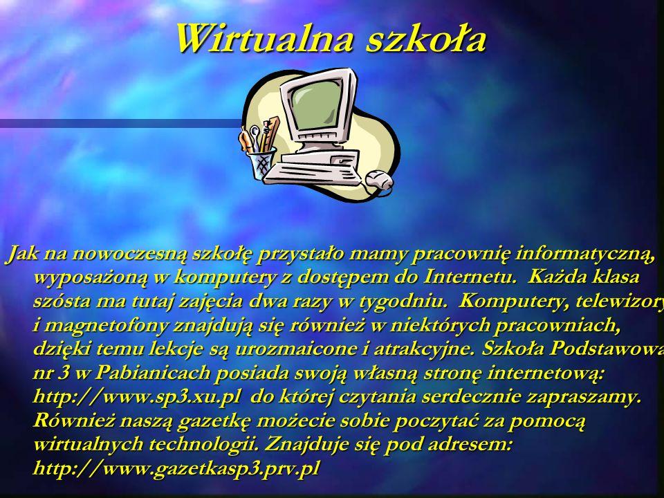 Wirtualna szkoła Jak na nowoczesną szkołę przystało mamy pracownię informatyczną, wyposażoną w komputery z dostępem do Internetu.