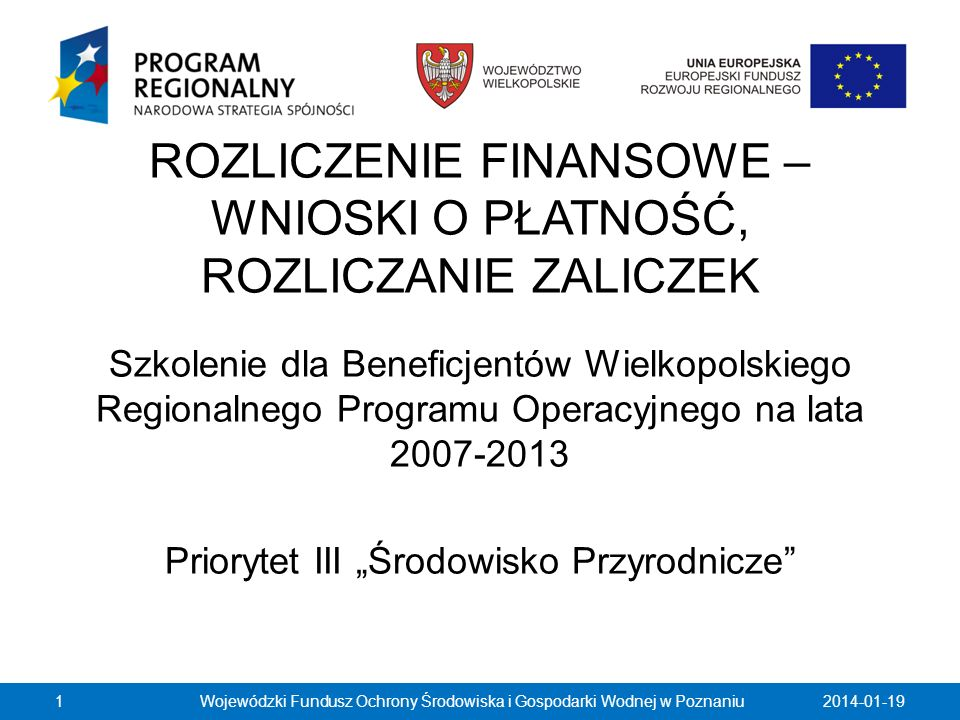 Uwagi ogólne Wnioski o płatność należy składać/przesyłać na adres: Wojewódzki Fundusz Ochrony Środowiska i Gospodarki Wodnej w Poznaniu, ul.