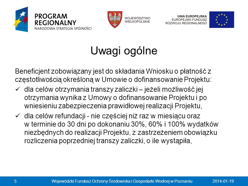 2014-01-19Wojewódzki Fundusz Ochrony Środowiska i Gospodarki Wodnej w Poznaniu66 w kolumnach 5 i 6 - wydatki ogółem (suma wydatków kwalifikowalnych i niekwalifikowalnych) oraz wydatki kwalifikowalne, poniesione od początku realizacji Projektu do momentu złożenia Wniosku o płatność (należy wykazywać tylko wydatki udokumentowane we Wnioskach o płatność, z wyjątkiem Wniosku składanego wyłącznie dla celów sprawozdawczych, gdzie należy wykazać wszystkie poniesione dotąd wydatki, również te, które nie zostały jeszcze wykazane we Wnioskach o płatność), w kolumnie 7 - procentową relację wartości z kolumny 6 do wartości z kolumny 4 (punkt wypełniany jest automatycznie).