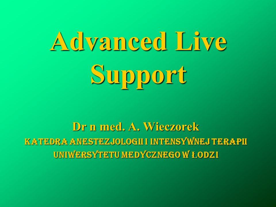 Advanced Live Support Dr n med. A. Wieczorek Katedra anestezjologii i intensywnej terapii Uniwersytetu medycznego w Ł odzi