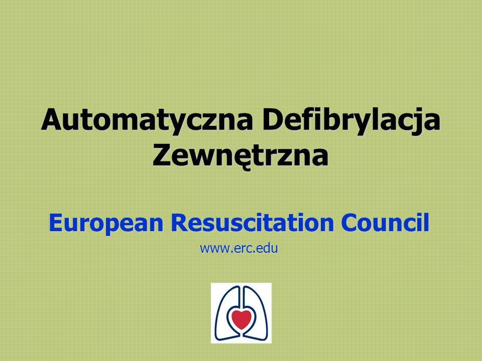 Automatyczna Defibrylacja Zewnętrzna European Resuscitation Council www.erc.edu