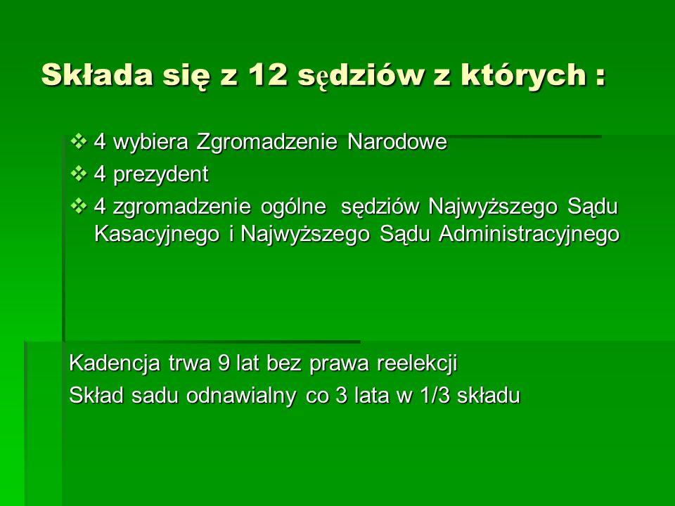 Składa się z 12 s ę dziów z których : 4 wybiera Zgromadzenie Narodowe 4 wybiera Zgromadzenie Narodowe 4 prezydent 4 prezydent 4 zgromadzenie ogólne sę
