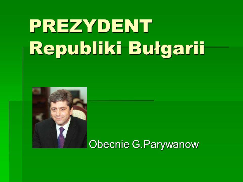 Historia prezydentury prezydentura w Bułgarii ma bardzo krótką tradycję prezydentura w Bułgarii ma bardzo krótką tradycję 1990r.