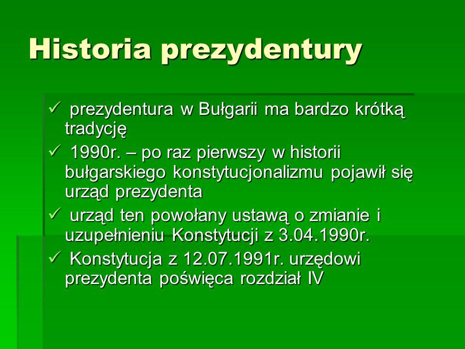 Historia prezydentury prezydentura w Bułgarii ma bardzo krótką tradycję prezydentura w Bułgarii ma bardzo krótką tradycję 1990r. – po raz pierwszy w h