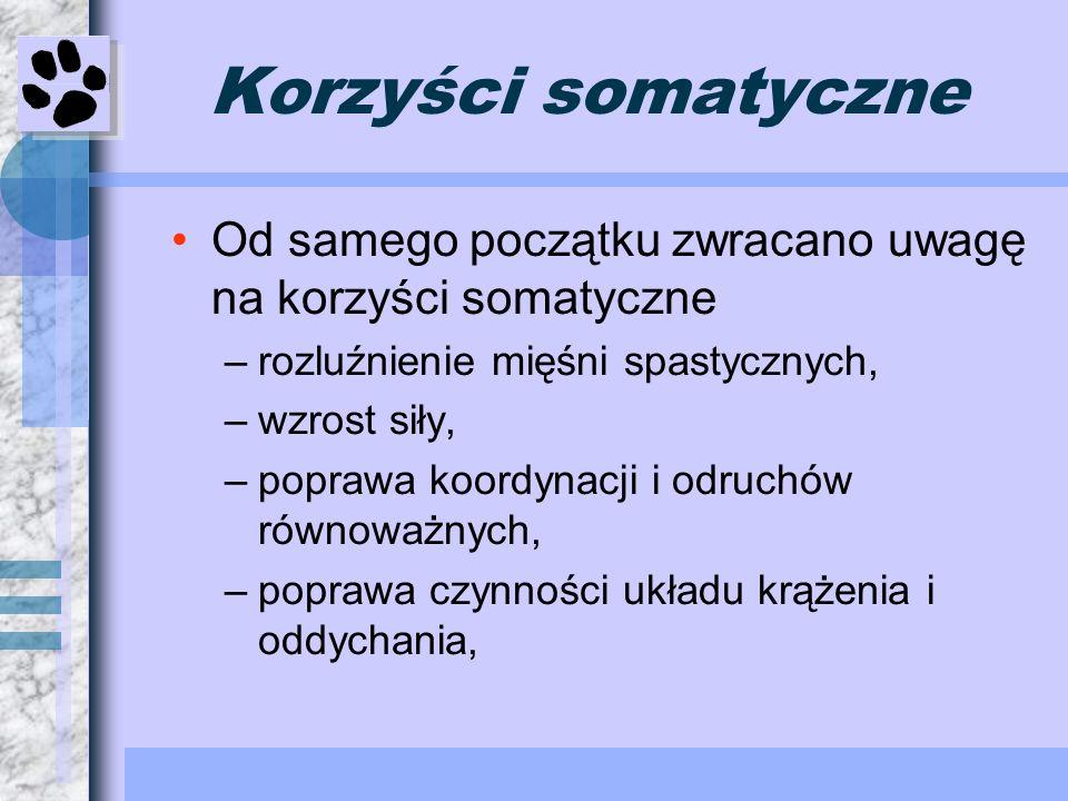Korzyści somatyczne Od samego początku zwracano uwagę na korzyści somatyczne –rozluźnienie mięśni spastycznych, –wzrost siły, –poprawa koordynacji i o