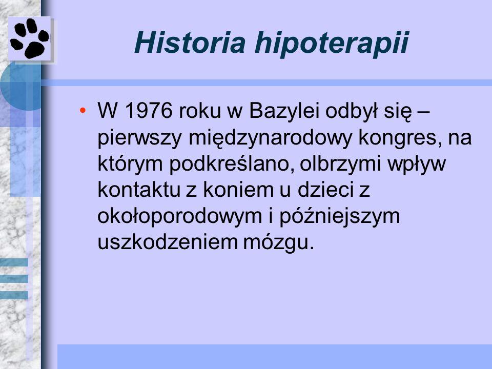 Historia hipoterapii W 1976 roku w Bazylei odbył się – pierwszy międzynarodowy kongres, na którym podkreślano, olbrzymi wpływ kontaktu z koniem u dzie