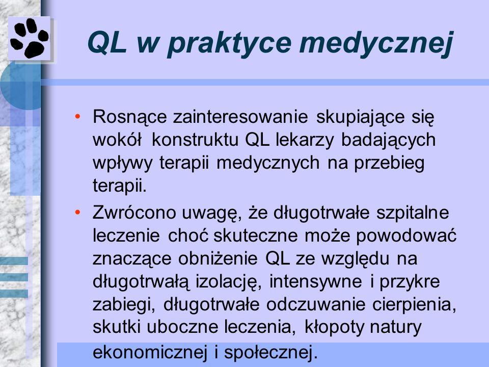 QL w praktyce medycznej Rosnące zainteresowanie skupiające się wokół konstruktu QL lekarzy badających wpływy terapii medycznych na przebieg terapii. Z
