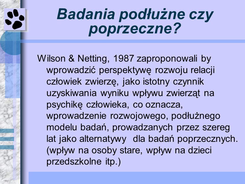 Badania podłużne czy poprzeczne? Wilson & Netting, 1987 zaproponowali by wprowadzić perspektywę rozwoju relacji człowiek zwierzę, jako istotny czynnik