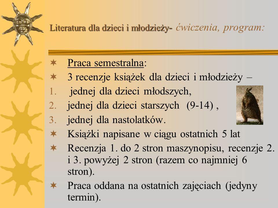 Literatura dla dzieci i młodzieży - Literatura dla dzieci i młodzieży - ćwiczenia, program: 5.01.2010: zajęcia najpewniej odwołane 12.01.2010: Literat
