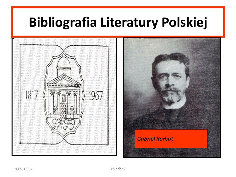 2009-12-02By adam Bibliografia Literatury Polskiej Bibliografie przed Korbutem: Feliks Bentkowski Historia literatury polskiej 1814- Stary Korbut 1917