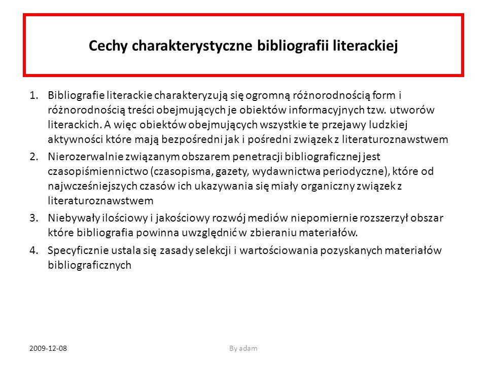 Cechy charakterystyczne bibliografii literackiej 1.Bibliografie literackie charakteryzują się ogromną różnorodnością form i różnorodnością treści obej