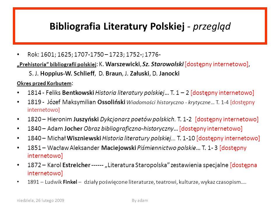 niedziela, 26 lutego 2009By adam Bibliografia Literatury Polskiej - przegląd Rok: 1601; 1625; 1707-1750 – 1723; 1752-; 1776- Prehistoria bibliografii