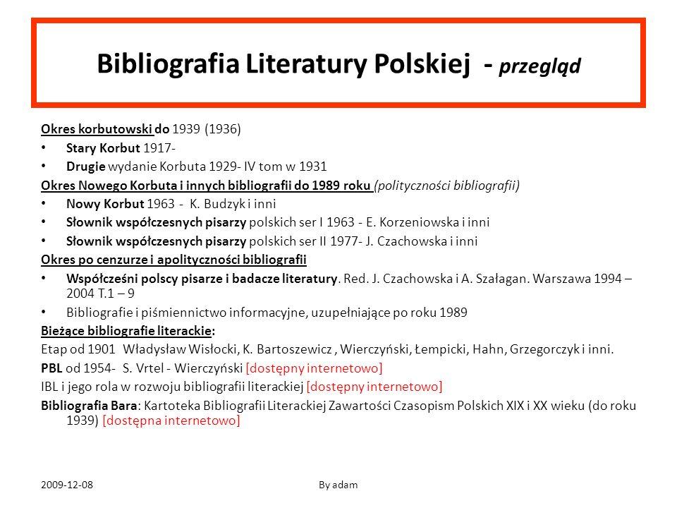 2009-12-08By adam Bibliografia Literatury Polskiej - przegląd Okres korbutowski do 1939 (1936) Stary Korbut 1917- Drugie wydanie Korbuta 1929- IV tom