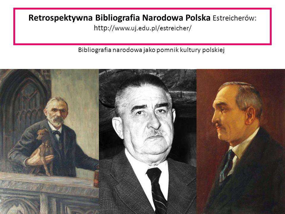 Retrospektywna Bibliografia Narodowa Polska Estreicherów: http ://www.uj.edu.pl/estreicher/ Bibliografia narodowa jako pomnik kultury polskiej