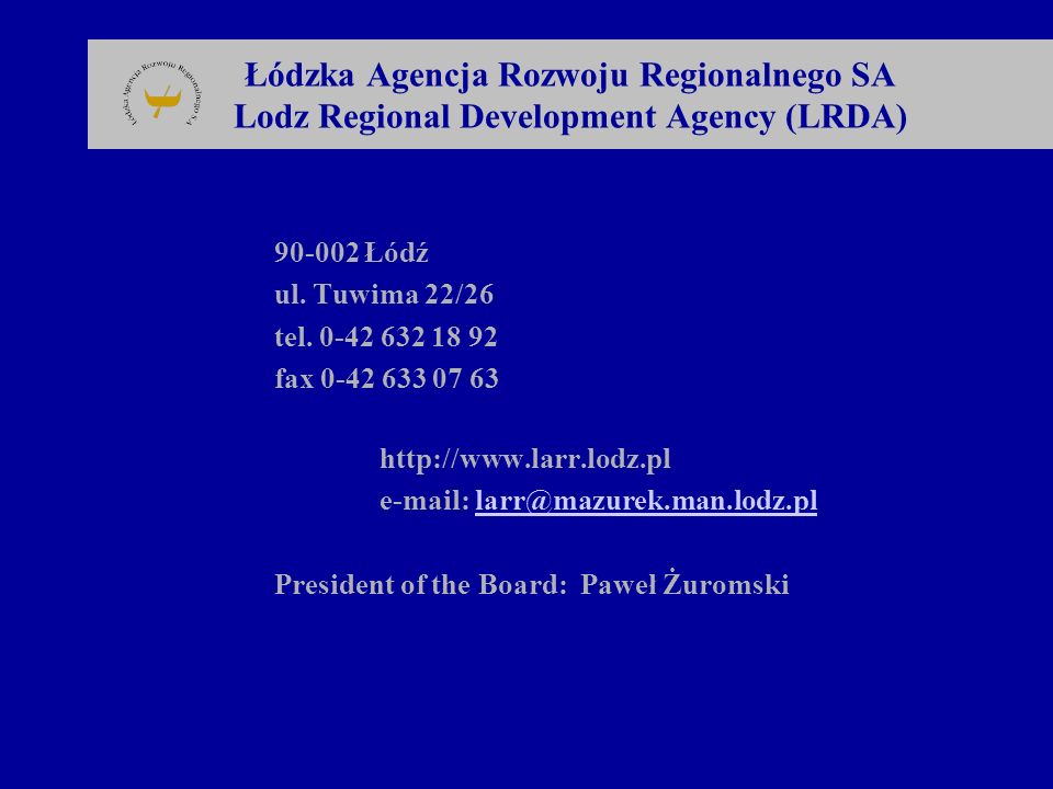 Grant Scheme of the PHARE-STRUDER Number of grants obtained- 235 Total amount of grants- 7.592.475 EUR Number of new jobs created- 2.786 Number of application - 346 The Lodz Region