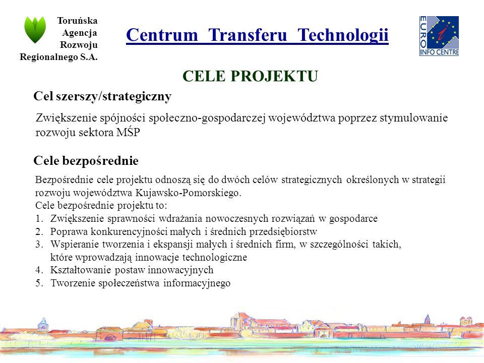 Centrum Transferu Technologii CELE PROJEKTU Zwiększenie spójności społeczno-gospodarczej województwa poprzez stymulowanie rozwoju sektora MŚP Bezpośrednie cele projektu odnoszą się do dwóch celów strategicznych określonych w strategii rozwoju województwa Kujawsko-Pomorskiego.