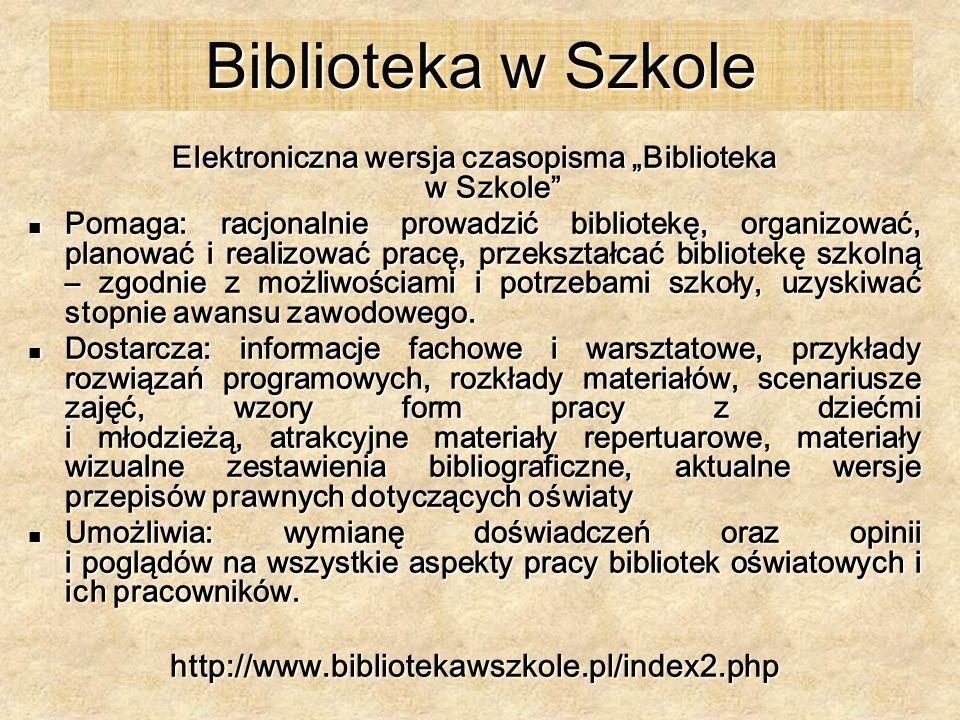Biblioteka w Szkole Elektroniczna wersja czasopisma Biblioteka w Szkole Pomaga: racjonalnie prowadzić bibliotekę, organizować, planować i realizować p