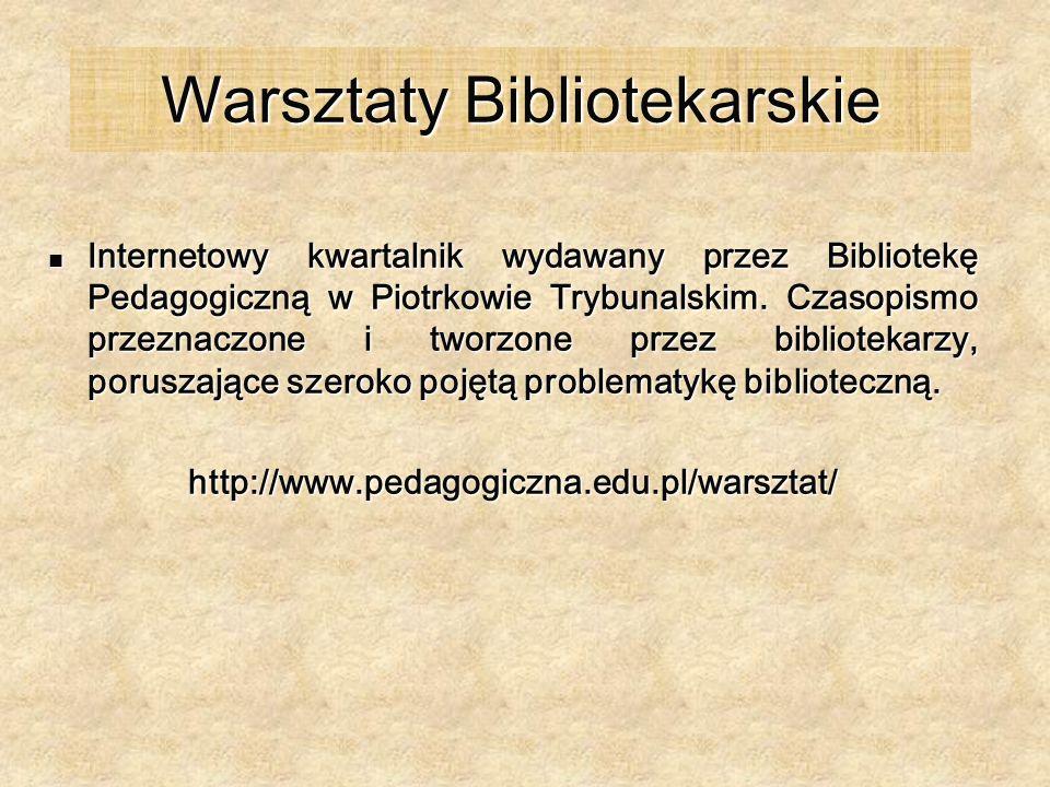 Warsztaty Bibliotekarskie Internetowy kwartalnik wydawany przez Bibliotekę Pedagogiczną w Piotrkowie Trybunalskim. Czasopismo przeznaczone i tworzone