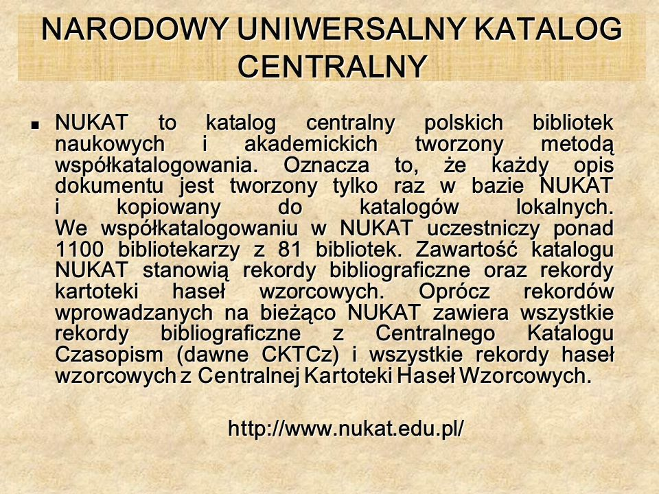 NARODOWY UNIWERSALNY KATALOG CENTRALNY NUKAT to katalog centralny polskich bibliotek naukowych i akademickich tworzony metodą współkatalogowania. Ozna