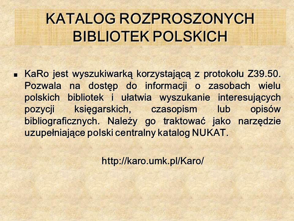 KATALOG ROZPROSZONYCH BIBLIOTEK POLSKICH KaRo jest wyszukiwarką korzystającą z protokołu Z39.50. Pozwala na dostęp do informacji o zasobach wielu pols