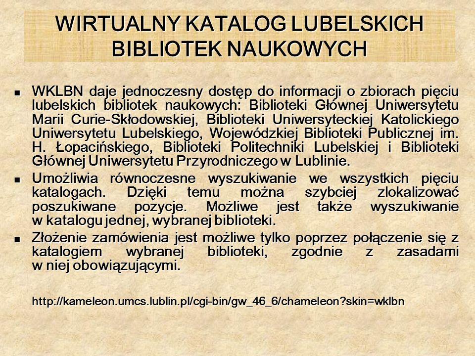 WIRTUALNY KATALOG LUBELSKICH BIBLIOTEK NAUKOWYCH WKLBN daje jednoczesny dostęp do informacji o zbiorach pięciu lubelskich bibliotek naukowych: Bibliot
