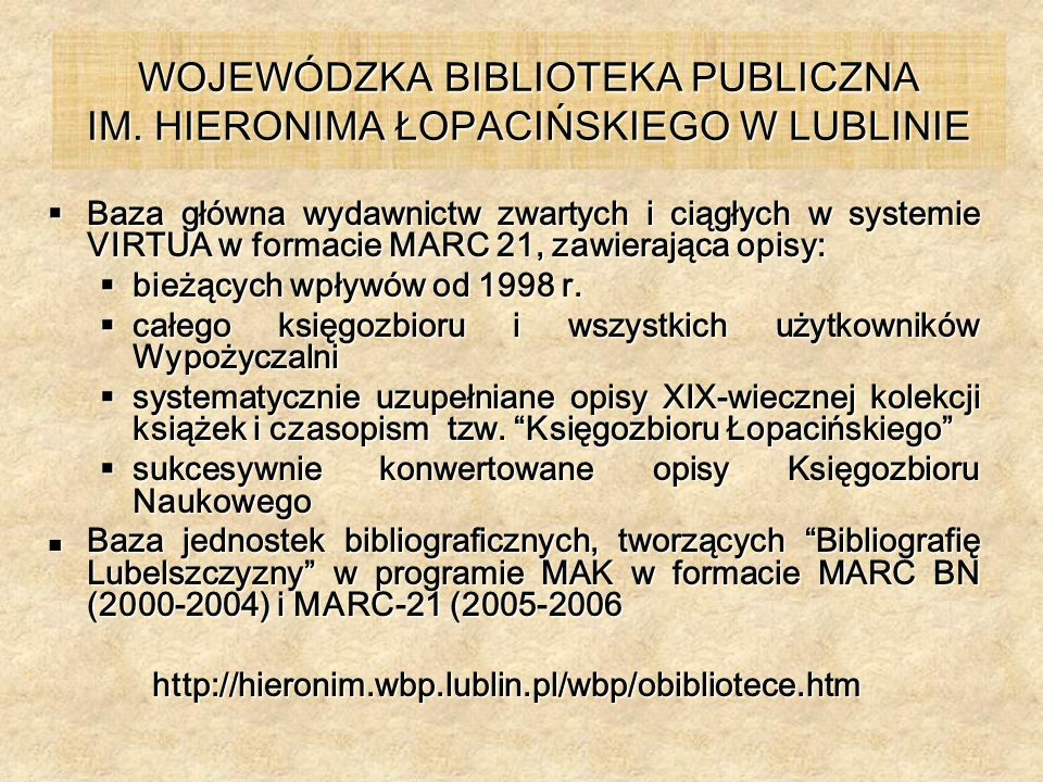 WOJEWÓDZKA BIBLIOTEKA PUBLICZNA IM. HIERONIMA ŁOPACIŃSKIEGO W LUBLINIE Baza główna wydawnictw zwartych i ciągłych w systemie VIRTUA w formacie MARC 21
