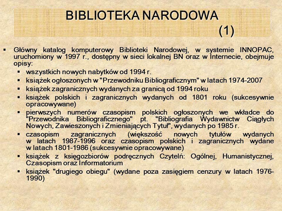BIBLIOTEKA NARODOWA (1) Główny katalog komputerowy Biblioteki Narodowej, w systemie INNOPAC, uruchomiony w 1997 r., dostępny w sieci lokalnej BN oraz