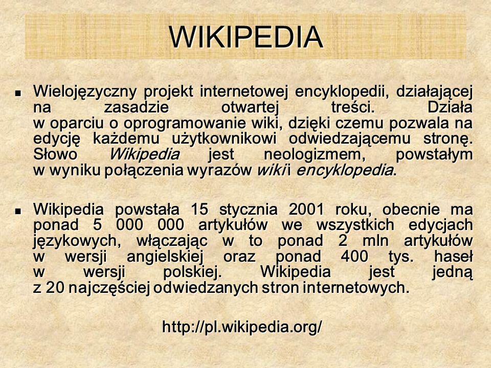 WIKIPEDIA Wielojęzyczny projekt internetowej encyklopedii, działającej na zasadzie otwartej treści. Działa w oparciu o oprogramowanie wiki, dzięki cze