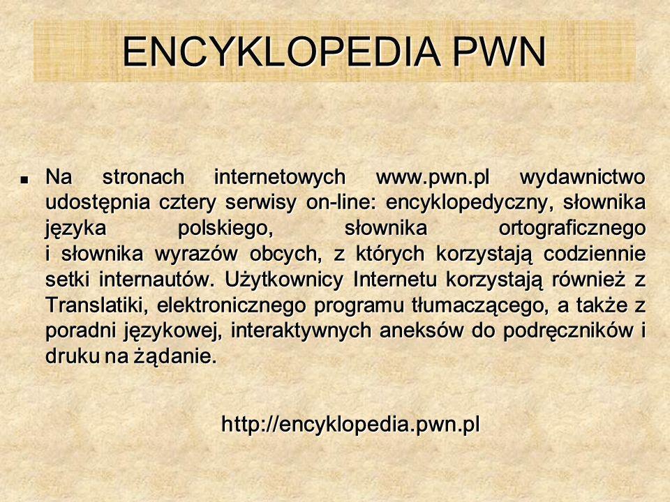ENCYKLOPEDIA PWN Na stronach internetowych www.pwn.pl wydawnictwo udostępnia cztery serwisy on-line: encyklopedyczny, słownika języka polskiego, słown