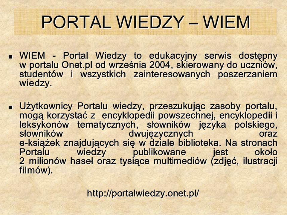 PORTAL WIEDZY – WIEM WIEM - Portal Wiedzy to edukacyjny serwis dostępny w portalu Onet.pl od września 2004, skierowany do uczniów, studentów i wszystk