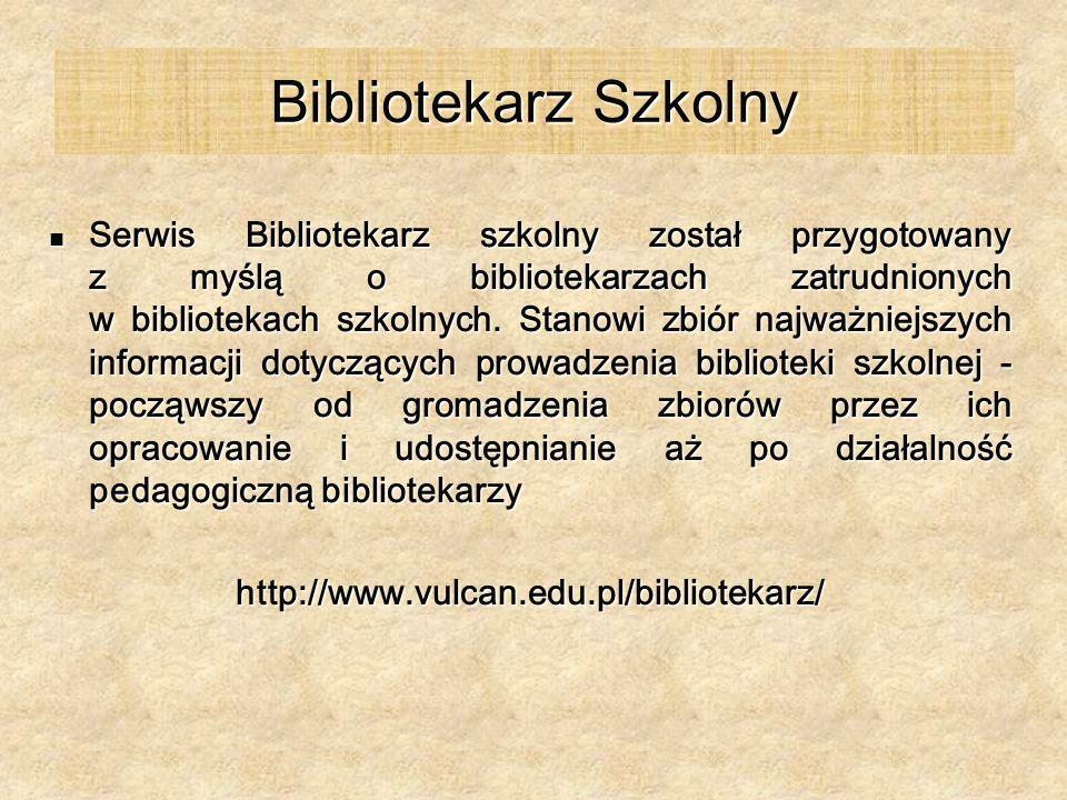 Bibliotekarz Szkolny Serwis Bibliotekarz szkolny został przygotowany z myślą o bibliotekarzach zatrudnionych w bibliotekach szkolnych. Stanowi zbiór n