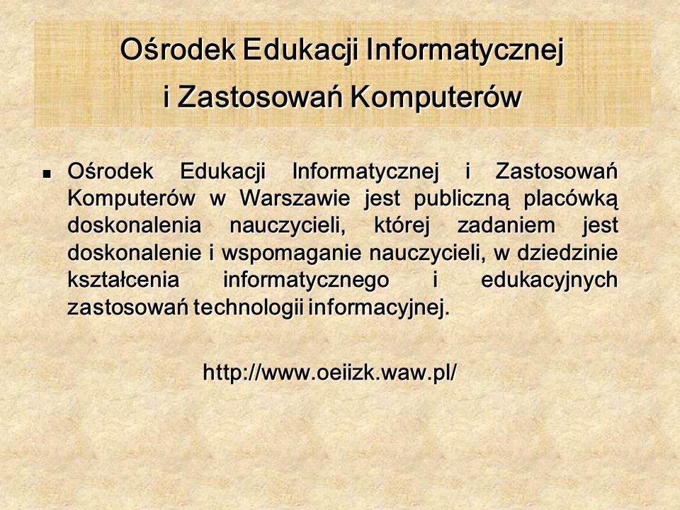 Ośrodek Edukacji Informatycznej i Zastosowań Komputerów Ośrodek Edukacji Informatycznej i Zastosowań Komputerów w Warszawie jest publiczną placówką do