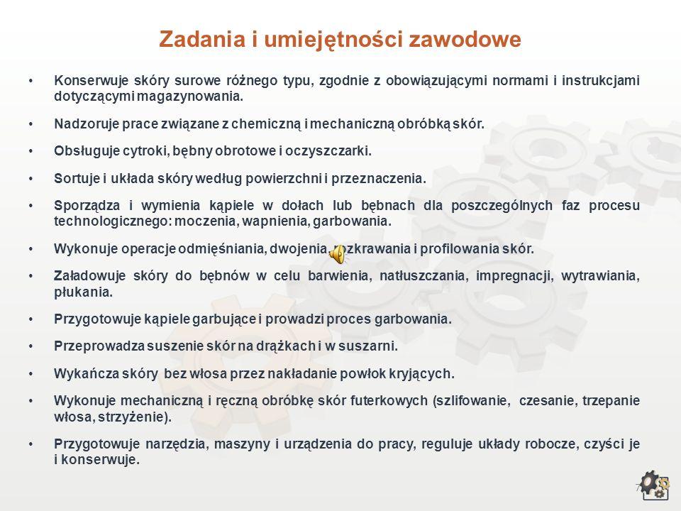 7 Zadania i umiejętności zawodowe Konserwuje skóry surowe różnego typu, zgodnie z obowiązującymi normami i instrukcjami dotyczącymi magazynowania.