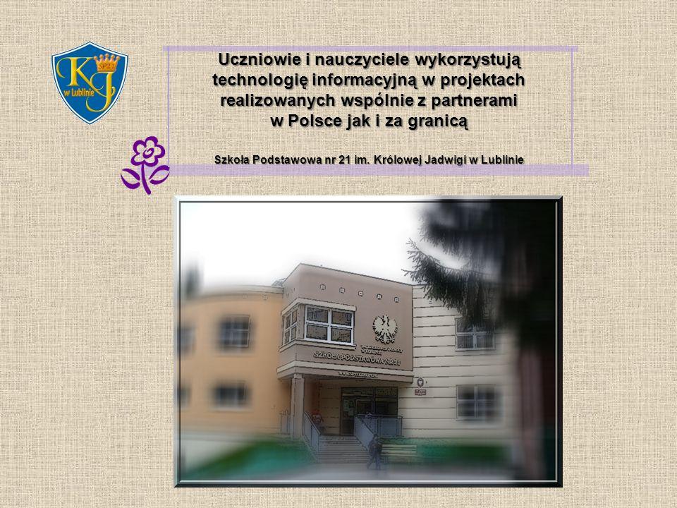 Uczniowie i nauczyciele wykorzystują technologię informacyjną w projektach realizowanych wspólnie z partnerami w Polsce jak i za granicą Szkoła Podstawowa nr 21 im.