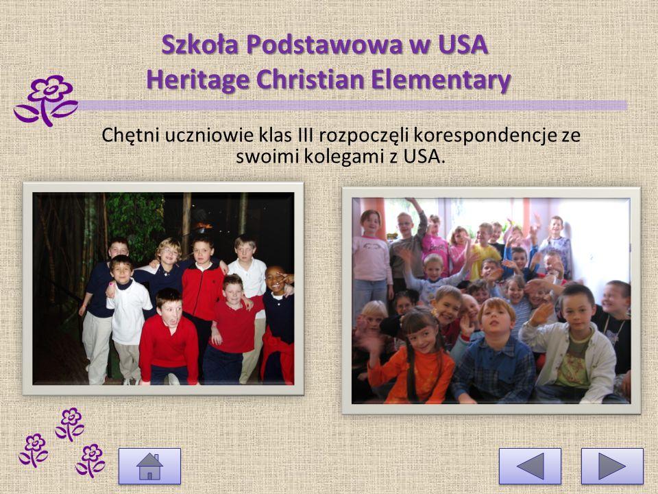 Szkoła Podstawowa w USA Heritage Christian Elementary W czerwcu 2007 nasza szkoła po raz drugi nawiązała współpraca ze Szkołą Podstawową w USA - Heritage Christian Elementary.