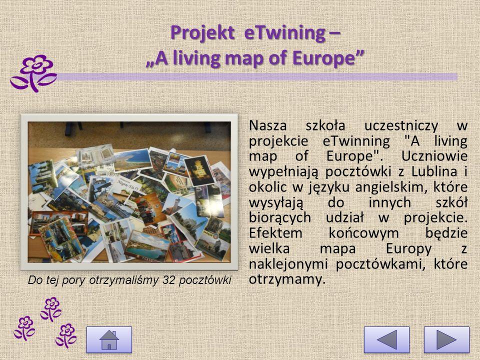 Projekt eTwining – A living map of Europe Nasza szkoła uczestniczy w projekcie eTwinning A living map of Europe .