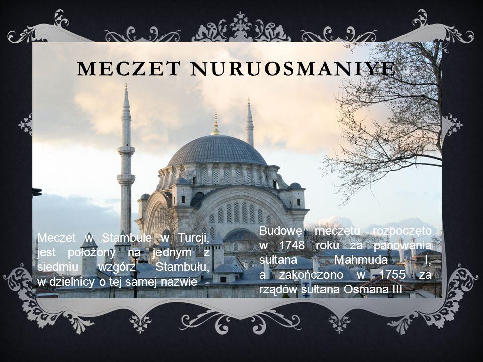 MECZET NURUOSMANIYE Meczet w Stambule w Turcji, jest położony na jednym z siedmiu wzgórz Stambułu, w dzielnicy o tej samej nazwie.