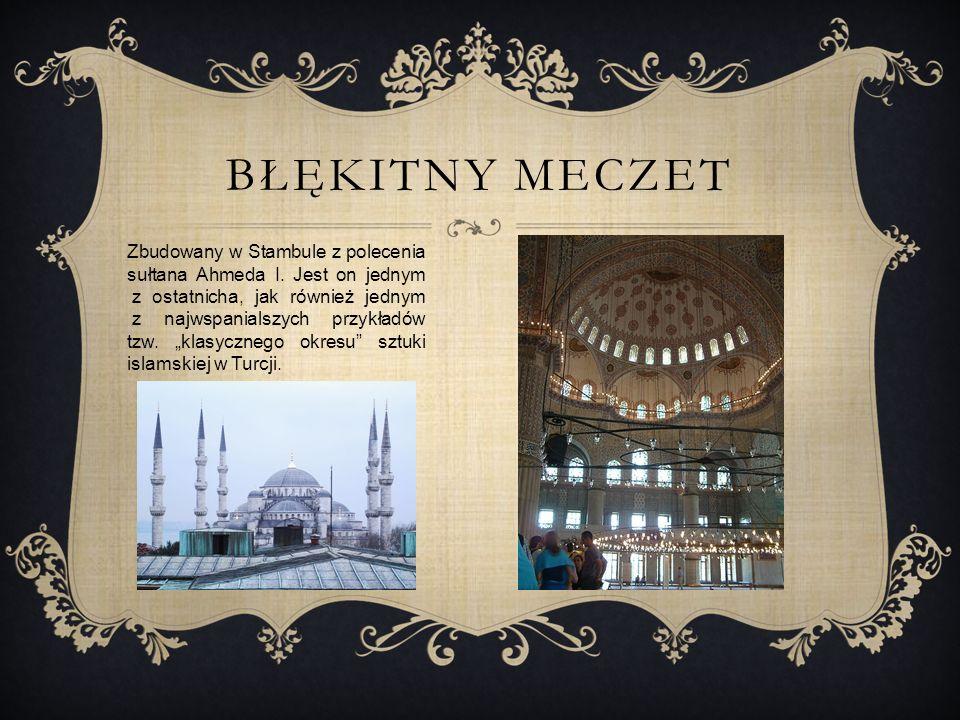 BŁĘKITNY MECZET Zbudowany w Stambule z polecenia sułtana Ahmeda I.
