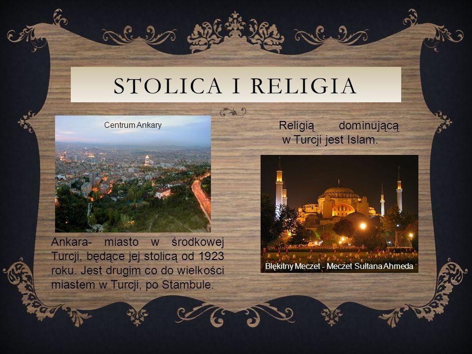 STOLICA I RELIGIA Ankara- miasto w środkowej Turcji, będące jej stolicą od 1923 roku.