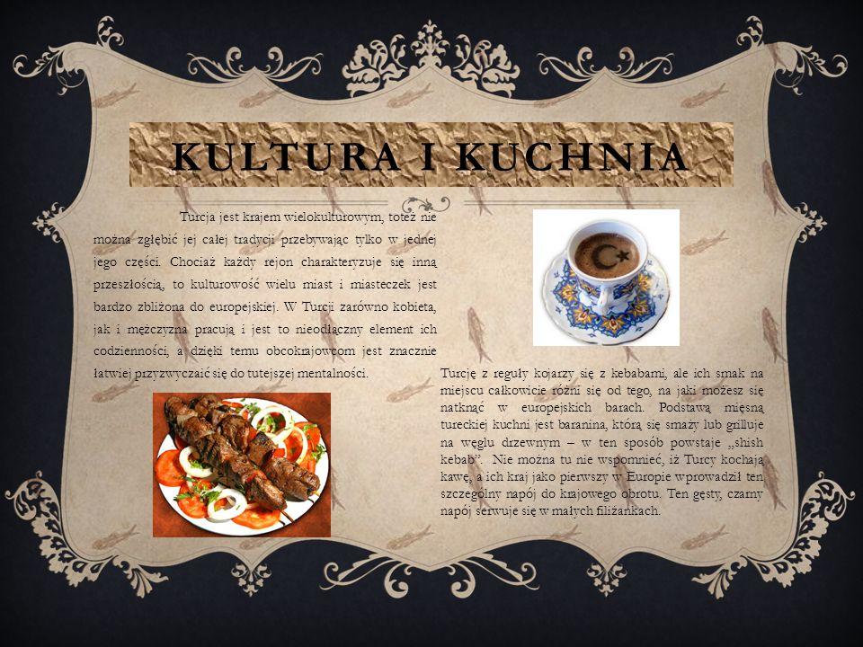 KULTURA I KUCHNIA Turcja jest krajem wielokulturowym, toteż nie można zgłębić jej całej tradycji przebywając tylko w jednej jego części.