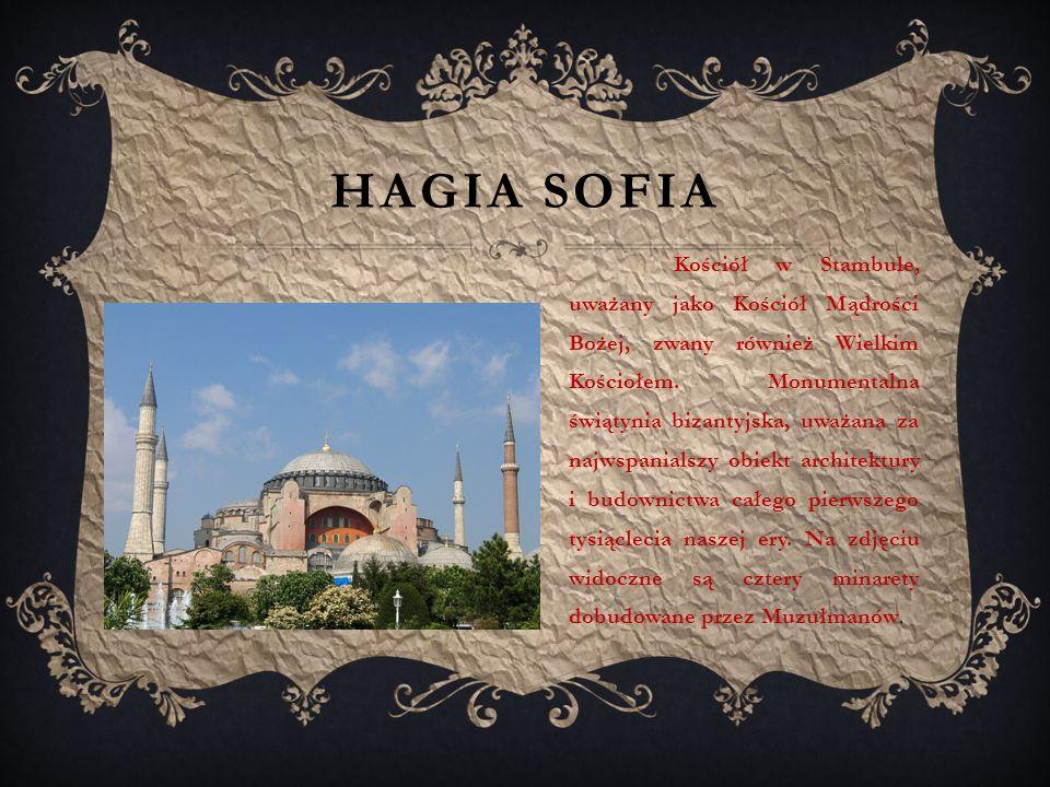 HAGIA SOFIA Kościół w Stambule, uważany jako Kościół Mądrości Bożej, zwany również Wielkim Kościołem.