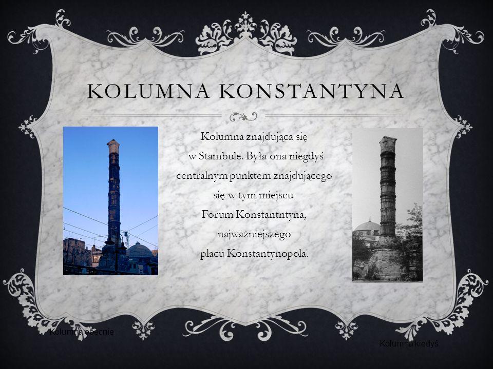 KOLUMNA KONSTANTYNA Kolumna znajdująca się w Stambule.