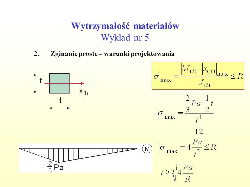 Wytrzymałość materiałów Wykład nr 5 2.Zginanie proste – warunki projektowania Przyjęto t=8 cm Spr.
