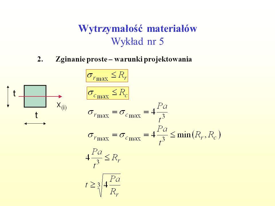 Wytrzymałość materiałów Wykład nr 5 2.Zginanie proste – warunki projektowania Przyjęto t=9 cm Spr.