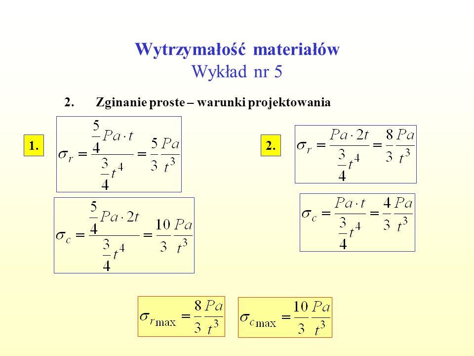 Wytrzymałość materiałów Wykład nr 5 2.Zginanie proste – warunki projektowania Przyjęto t=8 cm