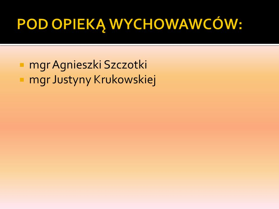 mgr Agnieszki Szczotki mgr Justyny Krukowskiej