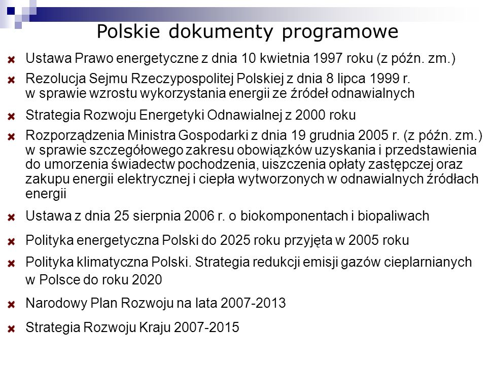 Polskie dokumenty programowe Ustawa Prawo energetyczne z dnia 10 kwietnia 1997 roku (z późn. zm.) Rezolucja Sejmu Rzeczypospolitej Polskiej z dnia 8 l